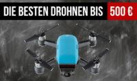 Drohnen bis 500 Euro im Vergleich
